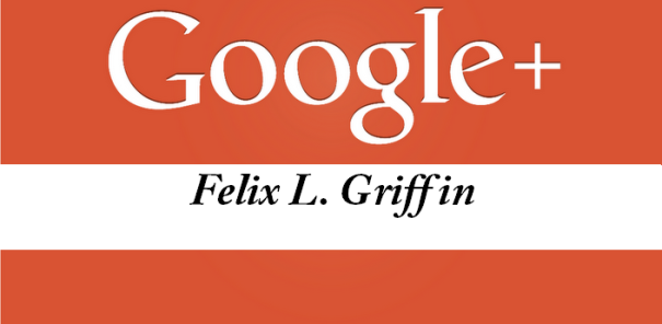 Add +FelixLGriffin on Google Plus